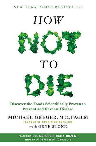 9781250066114: How Not to Die: Discover the Foods Scientifically Proven to Prevent and Reverse Disease