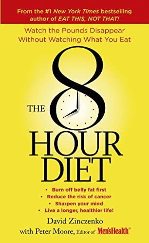 9781250066596: The 8-Hour Diet: Watch the Pounds Disappear Without Watching What You Eat!