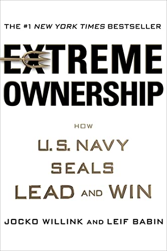 Extreme Ownership: How U.S. Navy SEALs Lead