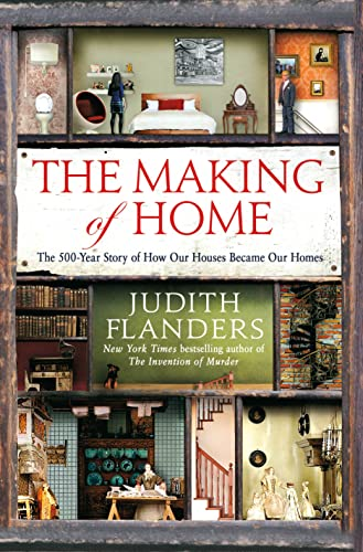 The Making of Home: The 500-Year Story: Flanders, Judith