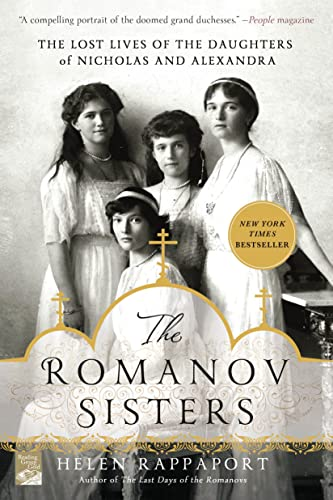 9781250067456: The Romanov Sisters: The Lost Lives of the Daughters of Nicholas and Alexandra