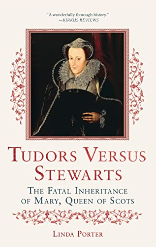 9781250067463: Tudors Versus Stewarts: The Fatal Inheritance of Mary, Queen of Scots