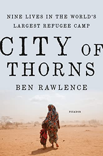 9781250067630: City of Thorns: Nine Lives in the World's Largest Refugee Camp