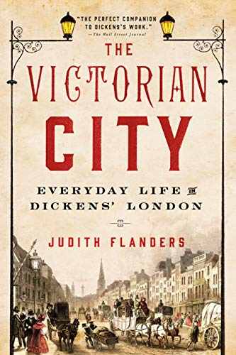 9781250068262: The Victorian City: Everyday Life in Dickens' London