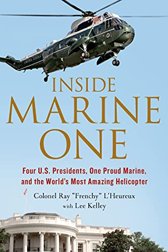 9781250068439: Inside Marine One: Four U.S. Presidents, One Proud Marine, and the World's Most Amazing Helicopter