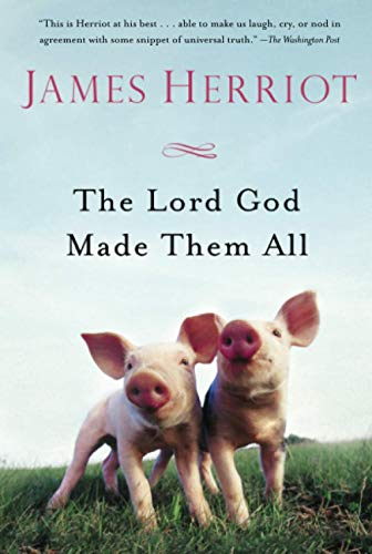 The Lord God Made Them All (All Creatures Great and Small): Herriot, James
