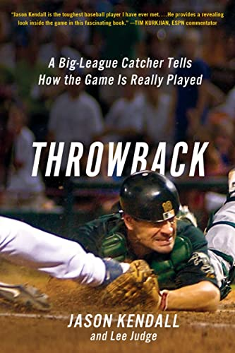 Throwback: A Big-League Catcher Tells How the Game Is Really Played: Kendall, Jason; Judge, Lee