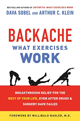 Backache: What Exercises Work: Breakthrough Relief for the Rest of Your Life, Even After Drugs &amp...