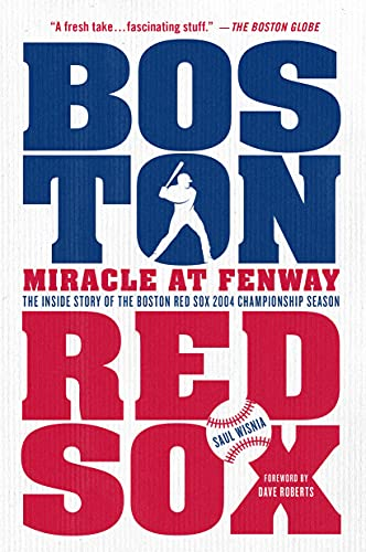 Miracle at Fenway: The Inside Story of the Boston Red Sox 2004 Championship Season: Wisnia, Saul