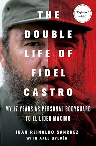 The Double Life of Fidel Castro: My 17 Years as Personal Bodyguard to El Lider Maximo: Sanchez, ...
