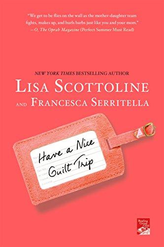 Have a Nice Guilt Trip: Scottoline, Lisa; Serritella, Francesca