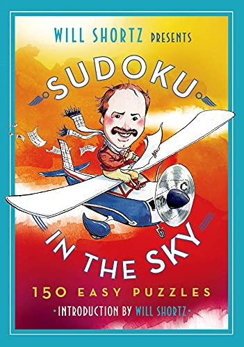 Will Shortz Presents Sudoku in the Sky: 200 Easy to Hard Puzzles: Shortz, Will
