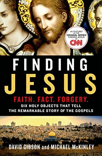 Finding Jesus: Faith. Fact. Forgery.: Six Holy: David Gibson, Michael