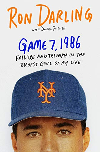 Game 7, 1986: Failure and Triumph in the Biggest Game of My Life: Daniel Paisner; Ron Darling