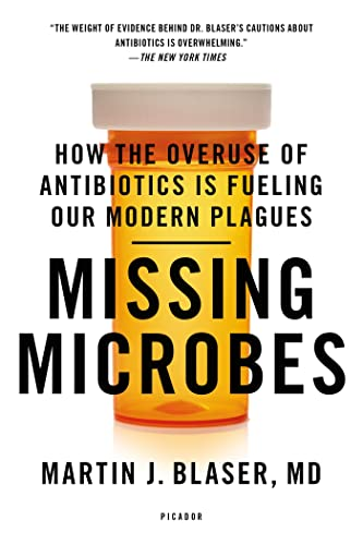 9781250069276: Missing Microbes: How the Overuse of Antibiotics Is Fueling Our Modern Plagues