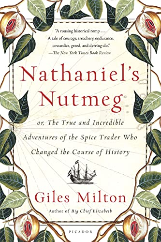 9781250069283: Nathaniel's Nutmeg: or, The True and Incredible Adventures of the Spice Trader Who Changed the Course of History