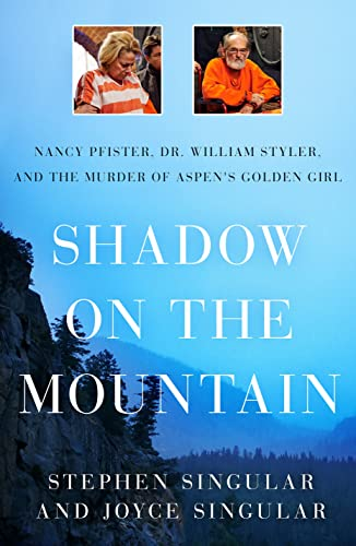 9781250069412: Shadow on the Mountain: Nancy Pfister, Dr. William Styler, and the Murder of Aspen's Golden Girl