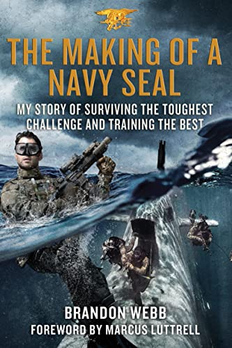 The Making of a Navy SEAL: My Story of Surviving the Toughest Challenge and Training the Best: Webb...