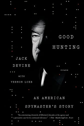 Good Hunting: An American Spymaster's Story: Devine, Jack; Loeb, Vernon