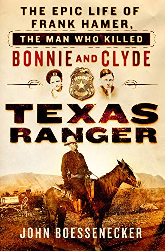 9781250069986: Texas Ranger: The Epic Life of Frank Hamer, the Man Who Killed Bonnie and Clyde