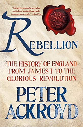 Rebellion: The History of England from James I to the Glorious Revolution: Ackroyd, Peter
