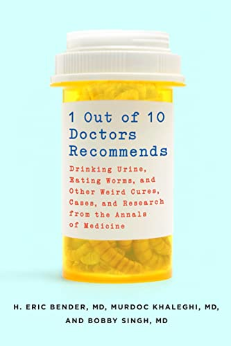 1 Out of 10 Doctors Recommends : Drinking Urine, Eating Worms, and Other Weird Cures, Cases, and Research from the Annals of Medicine