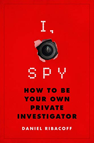 9781250071354: I, Spy: How to Be Your Own Private Investigator