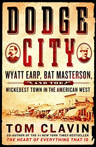 9781250071484: Dodge City: Wyatt Earp, Bat Masterson, and the Wickedest Town in the American West