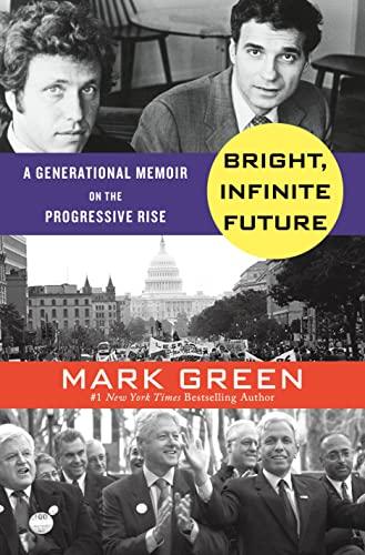 Bright, Infinite Future: A Generational Memoir on the Rise of Progressive Patriotism: Mark Green
