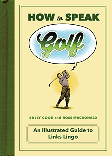 9781250071972: How to Speak Golf: An Illustrated Guide to Links Lingo (HOW TO SPEAK SPORTS)