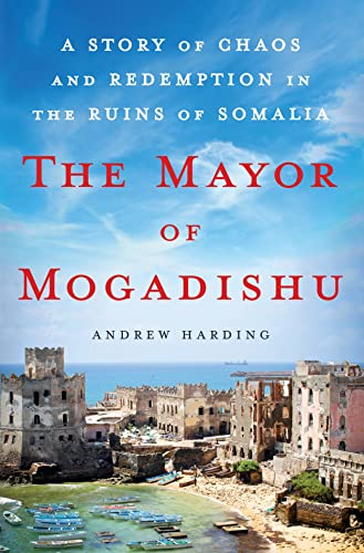 9781250072344: The Mayor of Mogadishu: A Story of Chaos and Redemption in the Ruins of Somalia