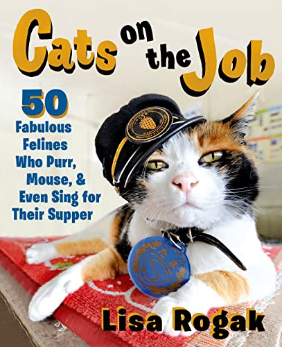 Cats on the Job: 50 Fabulous Felines Who Purr, Mouse, and Even Sing for Their Supper