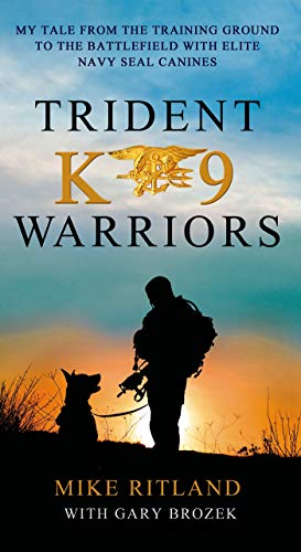 9781250073051: Trident K9 Warriors: My Tale from the Training Ground to the Battlefield with Elite Navy SEAL Canines