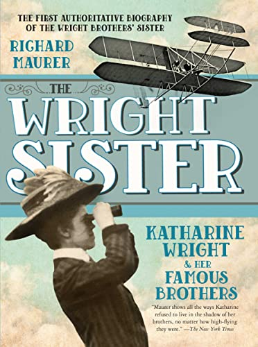9781250073433: The Wright Sister: Katharine Wright and her Famous Brothers