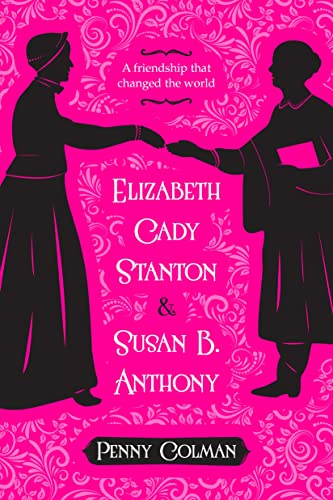 9781250073730: Elizabeth Cady Stanton and Susan B. Anthony: A Friendship That Changed the World