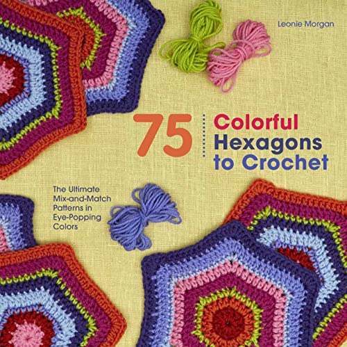 9781250074348: 75 Colorful Hexagons to Crochet: The Ultimate Mix-and-Match Patterns in Eye-Popping Colors (Knit & Crochet)