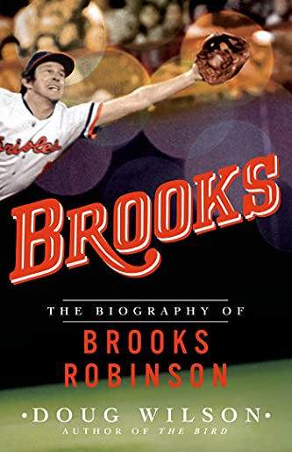 Brooks: The Biography of Brooks Robinson: Doug Wilson