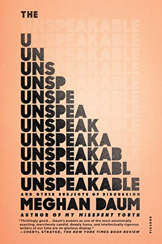 The Unspeakable: And Other Subjects of Discussion: Daum, Meghan
