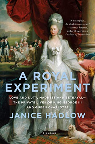 9781250075147: A Royal Experiment: Love and Duty, Madness and Betrayal―the Private Lives of King George III and Queen Charlotte