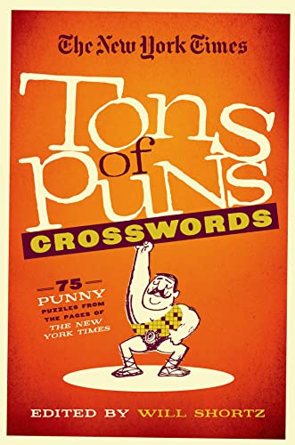 The New York Times Tons of Puns Crosswords: 75 Punny Puzzles from the Pages of the New York Times: ...