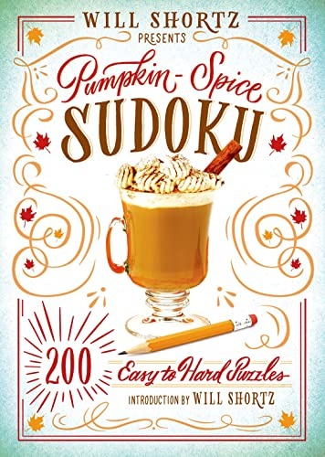 Will Shortz Presents Pumpkin Spice Sudoku: 200 Easy to Hard Puzzles: Shortz, Will
