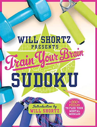 Will Shortz Presents Train Your Brain Sudoku: 200 Puzzles to Flex Your Mental Muscles