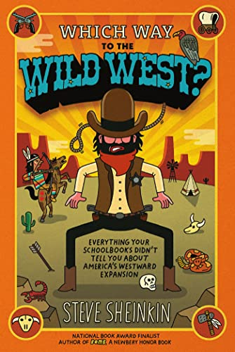 9781250075765: Which Way to the Wild West?: Everything Your Schoolbooks Didn't Tell You About Westward Expansion