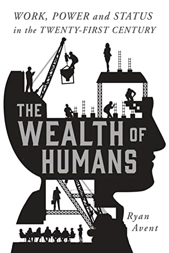 9781250075802: The Wealth of Humans: Work, Power, and Status in the Twenty-First Century