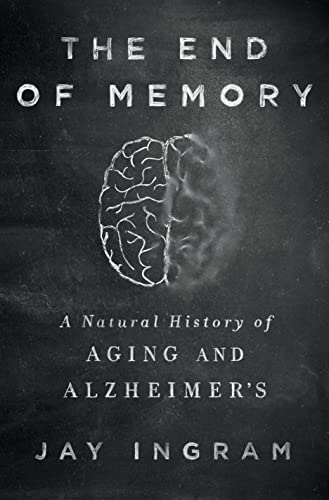 9781250076489: The End of Memory: A Natural History of Aging and Alzheimer's