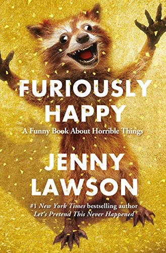 9781250077004: Furiously Happy: A Funny Book about Horrible Things