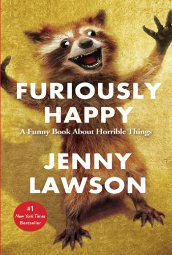 9781250077028: Furiously Happy: A Funny Book About Horrible Things