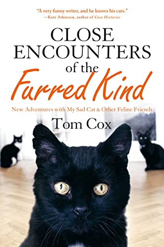 Close Encounters of the Furred Kind: New Adventures with My Sad Cat & Other Feline Friends: Cox...