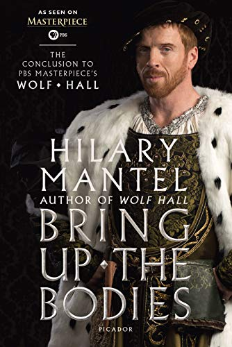 Bring Up the Bodies: The Conclusion to PBS Masterpiece's Wolf Hall: Mantel, Hilary