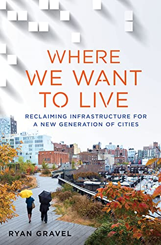 9781250078254: Where We Want to Live: Reclaiming Infrastructure for a New Generation of Cities